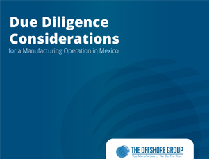 Free Ebook: Due Diligence Considerations For Manufacturing in Mexico